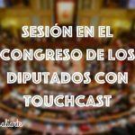 Sesión en el Congreso de los Diputados con Touchcast