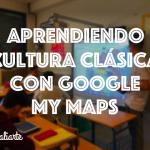 Aprendiendo Cultura Clásica con Google My Maps