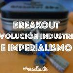 Breakout de la Revolución Industrial y el Imperialismo