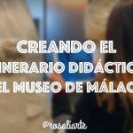 Creando el itinerario didáctico del Museo de Málaga