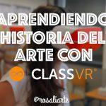 Aprendiendo historia del arte con ClassVR