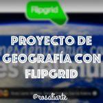 Proyecto de Geografía con Flipgrid